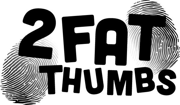 2 Fat Thumbs